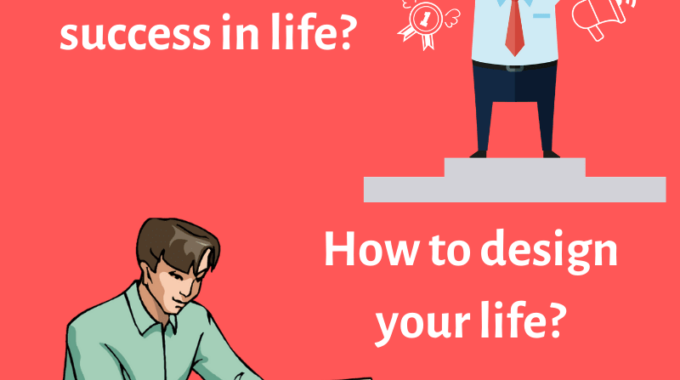 What to do for success in life and how to design your life?